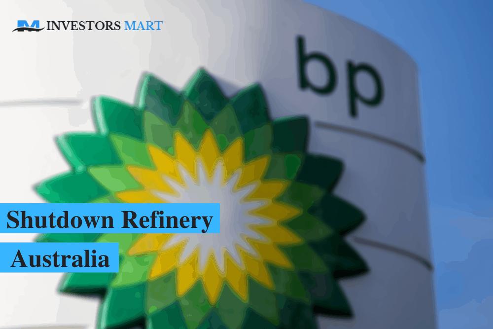 BP to shutdown refinery in Australia
