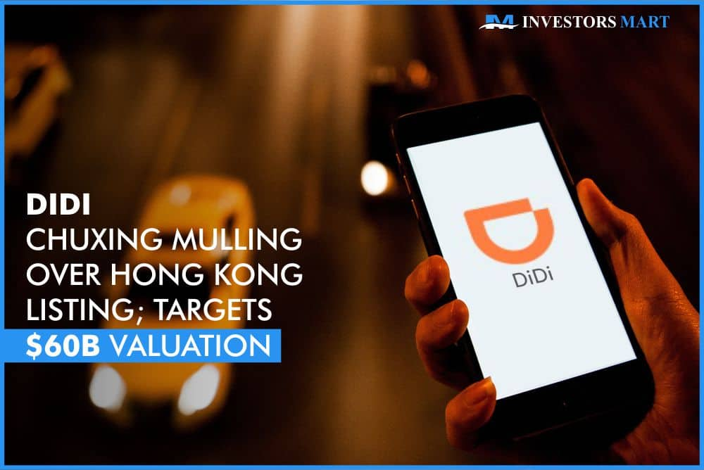 Didi Chuxing mulling over Hong Kong Listing; targets $60B valuation