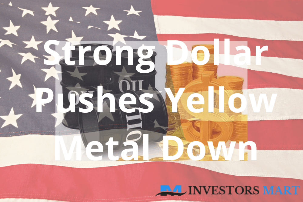 Strong dollar pushes yellow metal down